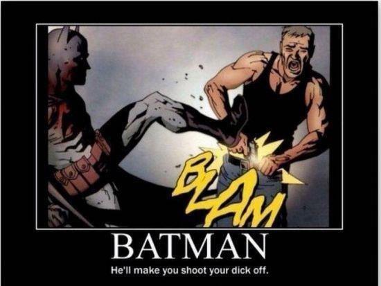 Damn, Batman. That is a little harsh don't you think?. BATMAN He' ll make you shoot your click an. Wow Batman, that sure was a... dick move. I regret nothing. comic batman