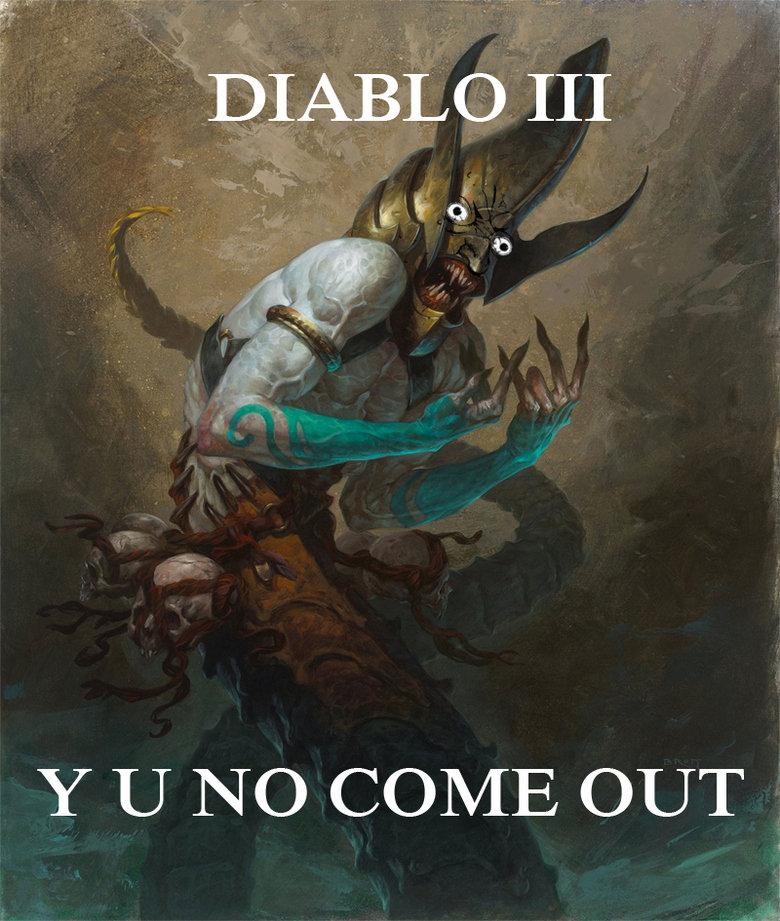Diablo Y U NO. . III. diablo 3 needs to hurry up Diablo Y U NO III diablo 3 needs to hurry up