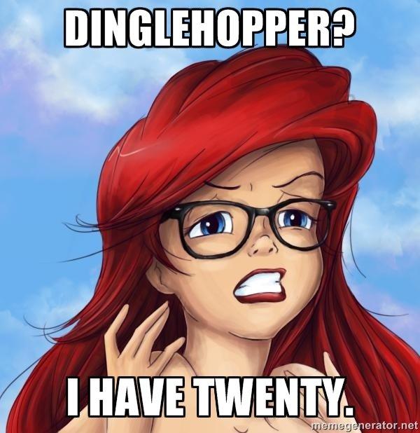 "DINGLEHOPPER?. . ENE!. its""thingamabobs i got twenty"" Ariel hipster"