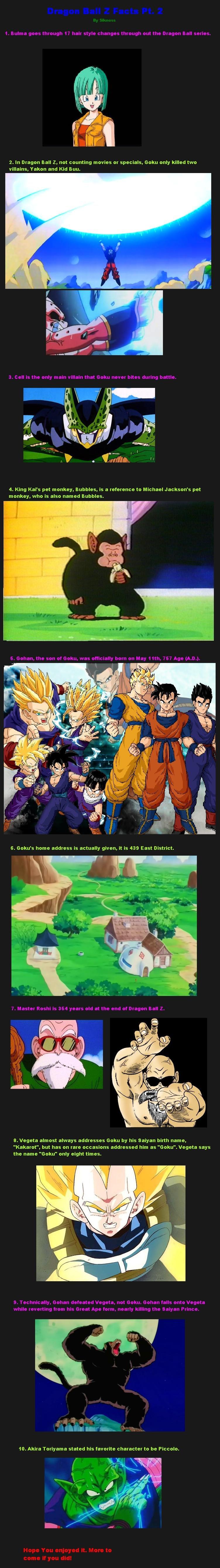 Dragon Ball Z Facts Pt. 2. Part 2 of my Dragon Ball Z Facts. Enjoy.. 2. m Dragon Ball z, not counting movies or specials, Goku only killed two villains, vaken a Dragon Ball Z Goku Gohan Vegeta piccolo cell kid buu