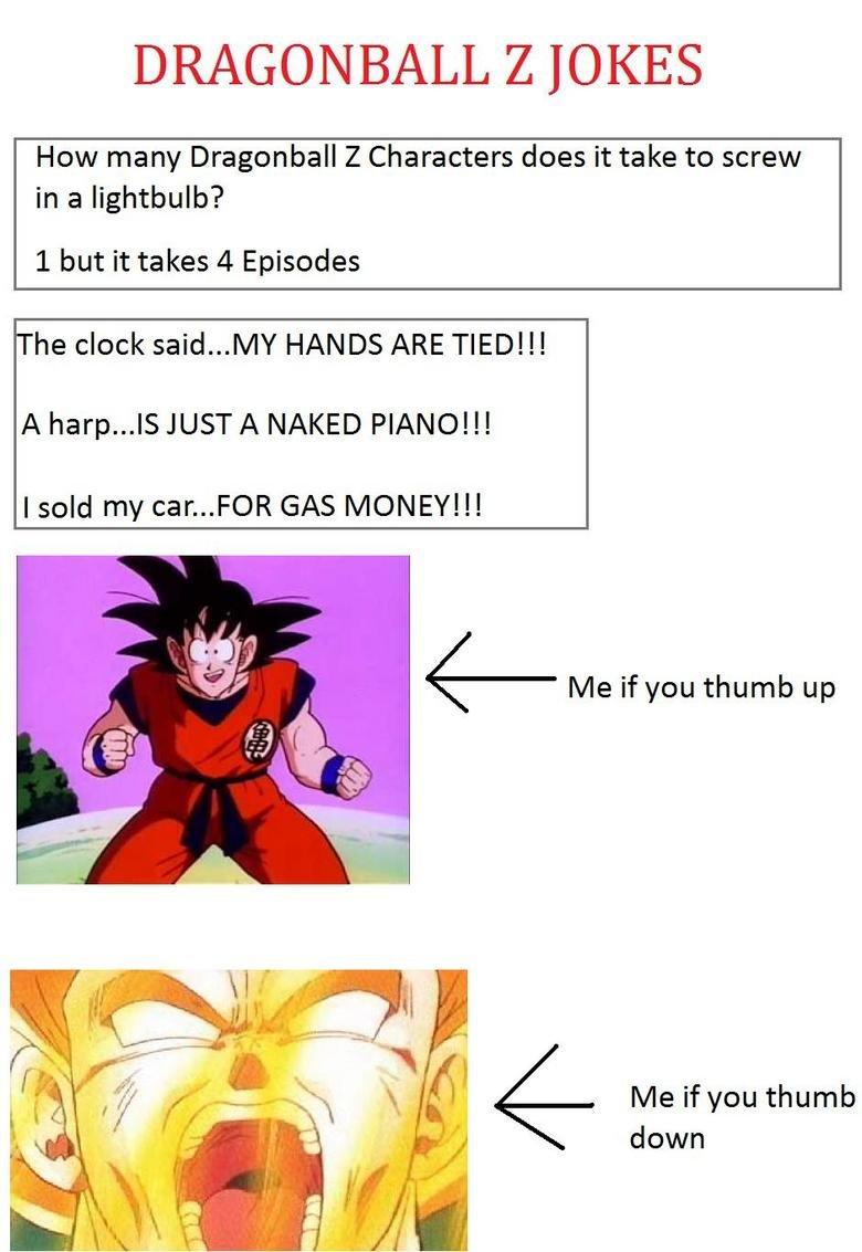 DRAGONBALL Z JOKES. Jokes from/about Dragonball Z. I love the show. Goku is a bad ass . I'll post more later regardless. DRAGE? fill JOKES How many Dragonball Z Goku rage lightbulb episodes so true