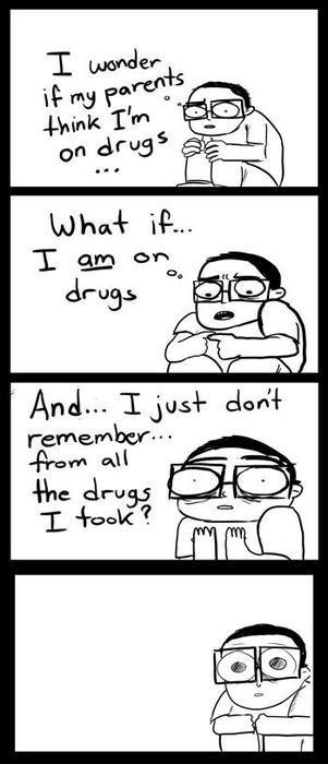 drugs. .. Duuuudeeee drugs Duuuudeeee