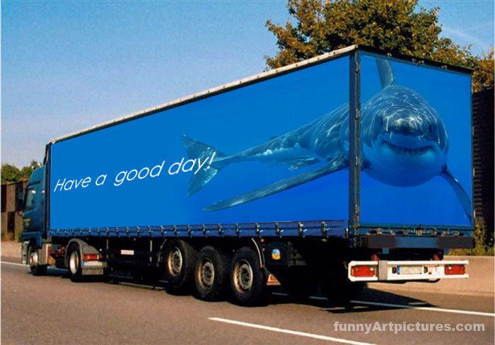 have a nice day. were gunna need a bigger truck. Jaws Shark Trucks
