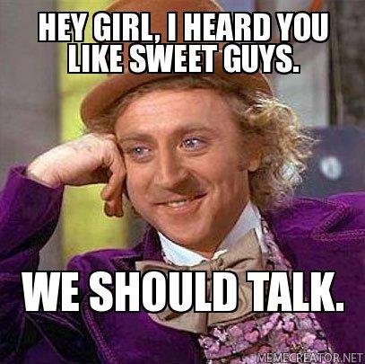 Hey girl...I hear you.. I'll let you lick my lolipop...... fail... Creepy Wonka
