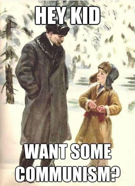 "Hey kid want some communism. . itl. Inb4 "" sorry, momma said not to talk to bolshevik ."" communism lenin Drugs Etc"