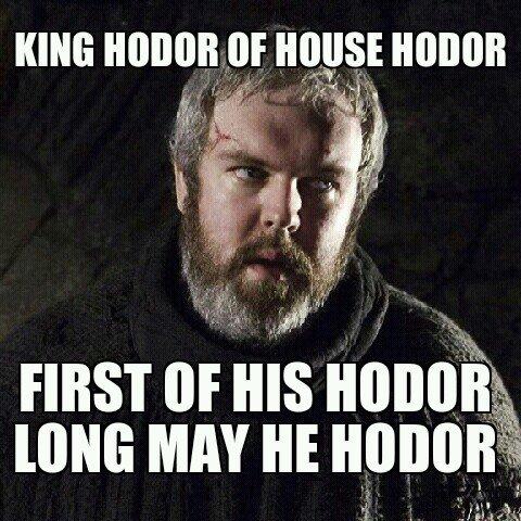 Hodor. hodor hodor hodor. KING Milloin [IF , ll,. l, Ini P ll Tug ttk. hodor HODOR