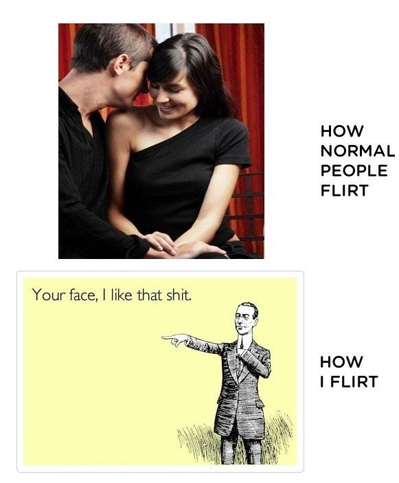 how i flirt. . HOW NORMAL PEOPLE FLIRT how i flirt HOW NORMAL PEOPLE FLIRT