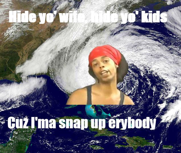 """Hurricane Antoine. And you better tie down yo' new carpet too bitch.. elttil I ma SHE"""" """"II (. id Eaat Too soon"""
