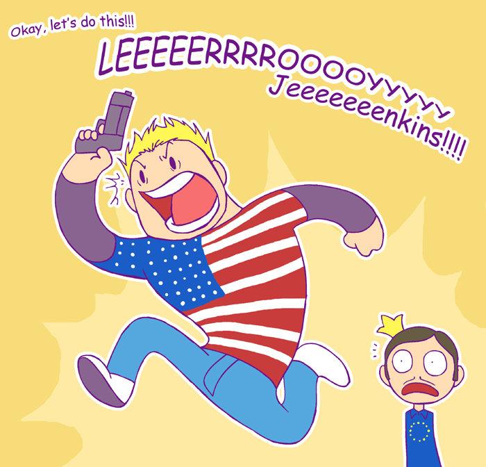LEEEEEEEEROOOOOOOY JEEEEEEENKIIIIIINS. Even though this is America, some of us Australians (Like me and my friends) do this. I bet you have done this before.. t Leeroy Jenkins america King Europe win