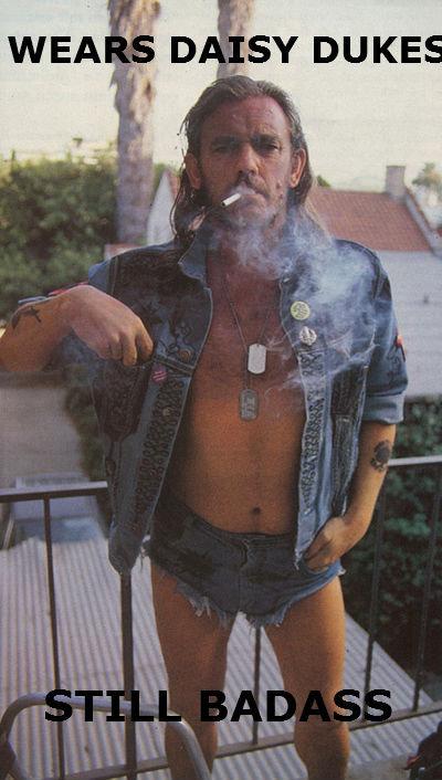 Lemmy is God. Who likes short shorts?. Lemmy is God Who likes short shorts?