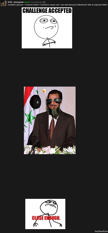 Like This?. Yep.. bin laden hussein Gaddafi close enough