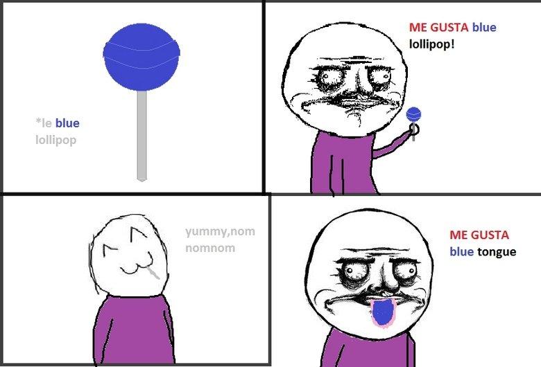 Lollipop. This has happened to all of us... me gusta overusing memes me gusta teehee lollipop