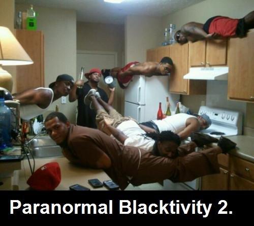 Paranormal Blacktivity 2.. no description...just a photo of some flying homies.. Paranormal Blacktivity 2.. He seems to be really enjoying himself.... nigga please