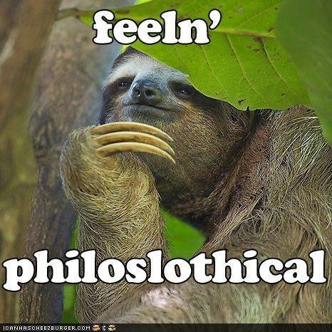 Philoslothical. I am feeling it.