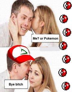 Poké-bros before hoes. Buy bitch. Pokemon bye bitch