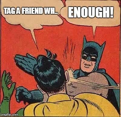 Tags. . tag a friend who