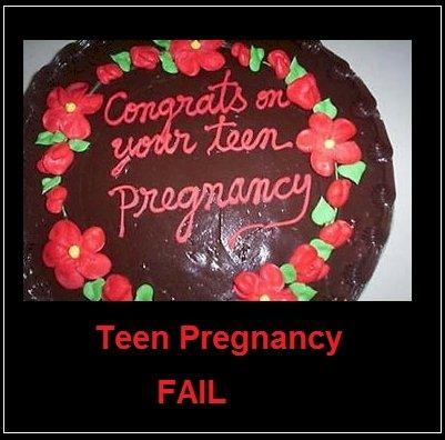 Teen Pregnancy Celebration Fail. Teen Pregnancy FAILURE.. Thats a slap in the face. Teen Pregnancy c