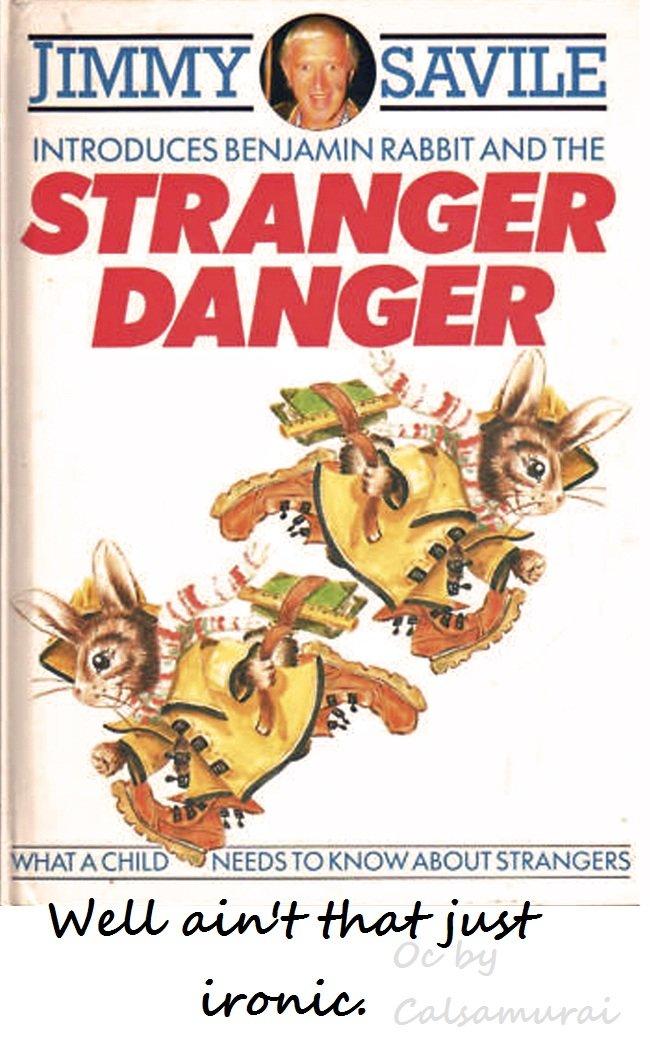 "The Author. is a pedophile.. INTRODUCES BENJAMIN RABBIT ANDTHE NEEDS TC) STRANGERS Webb "" Jimmy Saville pedo pedophile stranger danger"
