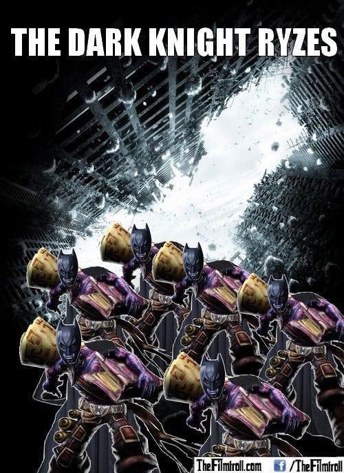 The Dark Knight Ryzes. .. Mmmm batman fun lol The Dark Knight League of Legend humor pun Movie