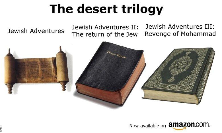 The desert trilogy!. nig nog. The (desintery: trilogy Jewish Adventures II: Jewish Adventures EH: Jewish Adventures The return of the Jew Revenge of Muhammad Ne desert trilogy s