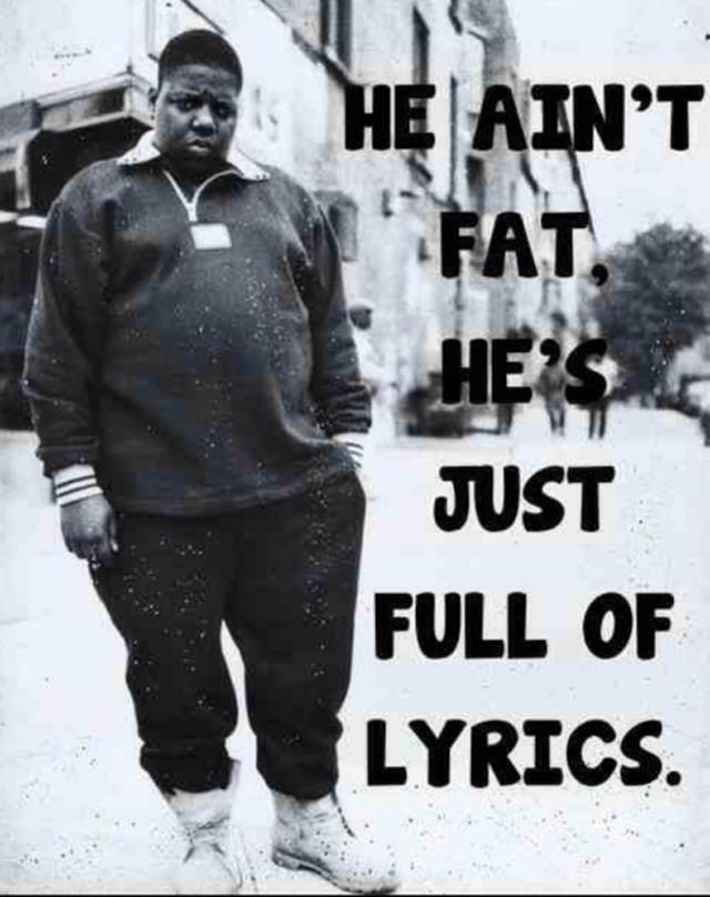 the Notorius B.I.G . R.I.P.. Now he's full of bullets. Fat albert fat albert full lyrics full of lyrics RIP picture funny