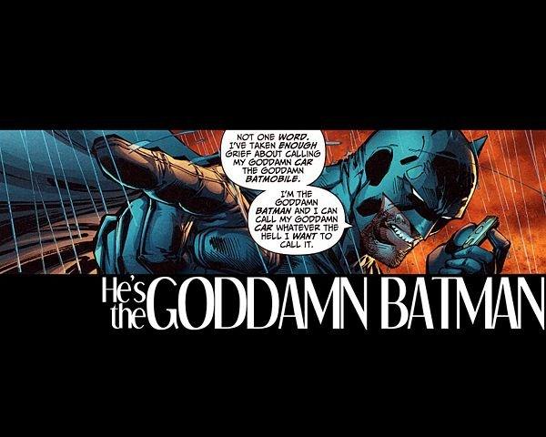 """The Goddamn Batman. He's the Goddamn Batman.. HUT DRE HERE. I Mn I dial. -L Hf Kiiw' iaa. HELL I HAW TD """" he is the goddamn batman"""