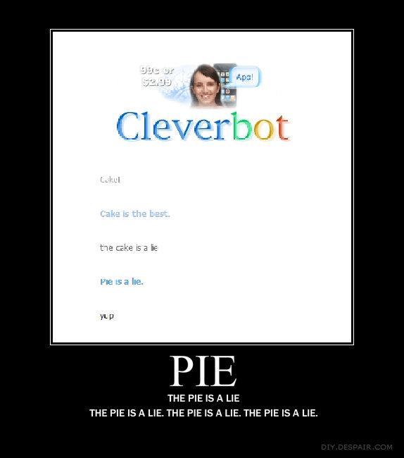 The pie is a lie. . PIE THE PIE IS A HE THE PIE IS A LIE, THE PIE IS A LIE. THE PIE IS A LIE. The pie is a lie PIE THE IS A HE LIE