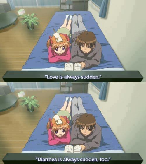 "title. . Love is always sudden."" Diarrhea is always sudden. ."". love = sudden diarrhea = sudden therefore love = diarrhea title Love is always sudden "" Diarrhea love = diarrhea therefore"