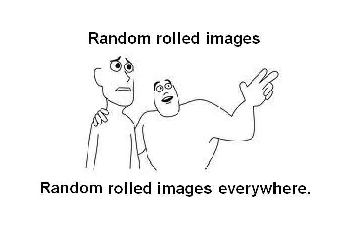 Title. . Random rolled images Random rolled images everywhere.. roll image Title Random rolled images everywhere roll image