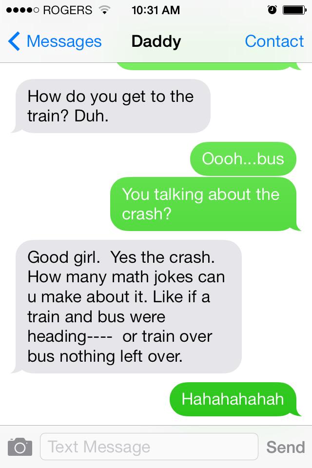 Too Soon. So, Ottawa had a huge crash a couple days ago where a train smashed into a bus. My dad is my favorite person.. Ilium ROGERS 'ssl'' 10: 31 AM E - 4(: M crashes trains Ottawa