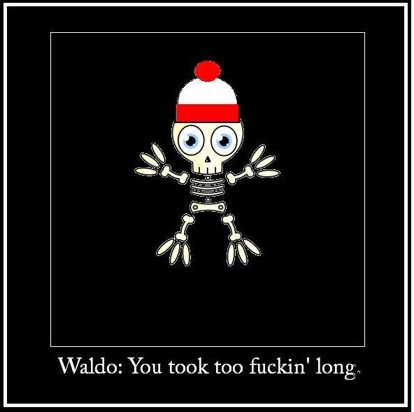 Too late. Original Content. Waldo: You took EGG fuckin' ,. HA! waldo Original Content original content