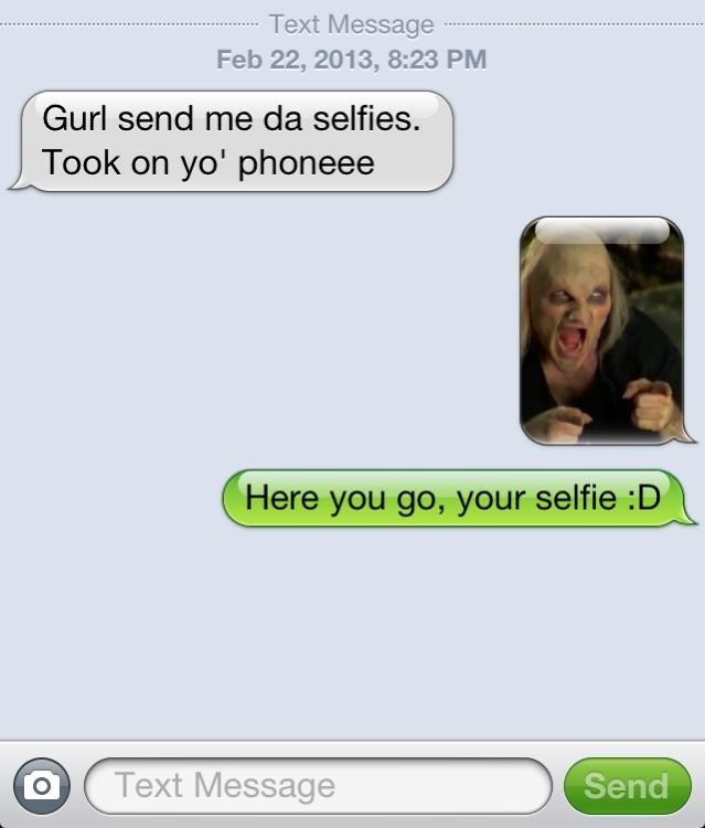 Trolling iPhone Message. . Feb 22, 2013, 8: 23 PM Gurl send me selfies, Took on yo' phoneme selfie obnoxious iPhone text lol
