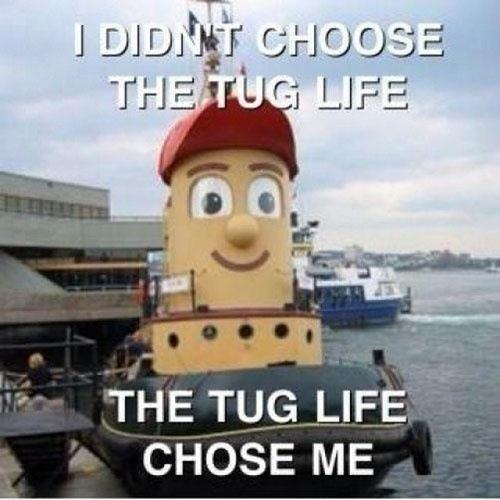 Tug life. . CHOSE ME. yeah, halifax Tug life CHOSE ME yeah halifax