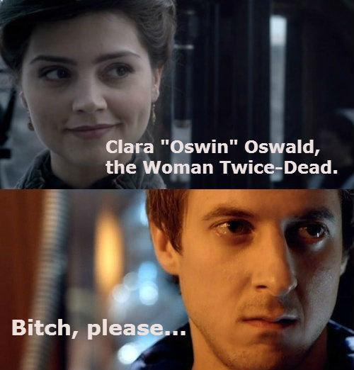 "Twice dead.... . lit Clara ""Oswin"" Oswald, the Woman. thats cute... Doctor Who"