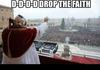 D-D-D-Drop <b>the</b> faith