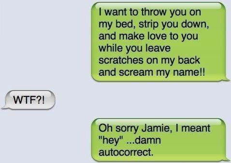 "Damn autocorrect. Hey.. Shouldn't have typed ""hey"" as ""heyyyyyyy....""... Damn autocorrect Hey Shouldn't have typed ""hey"" as ""heyyyyyyy """