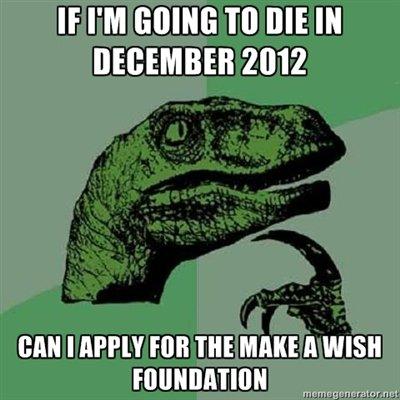 December 21, 2012. Just something I made in meme generator. If I' M GOING TO DIE IN 2012 m MERE ll WISH Let me think abo