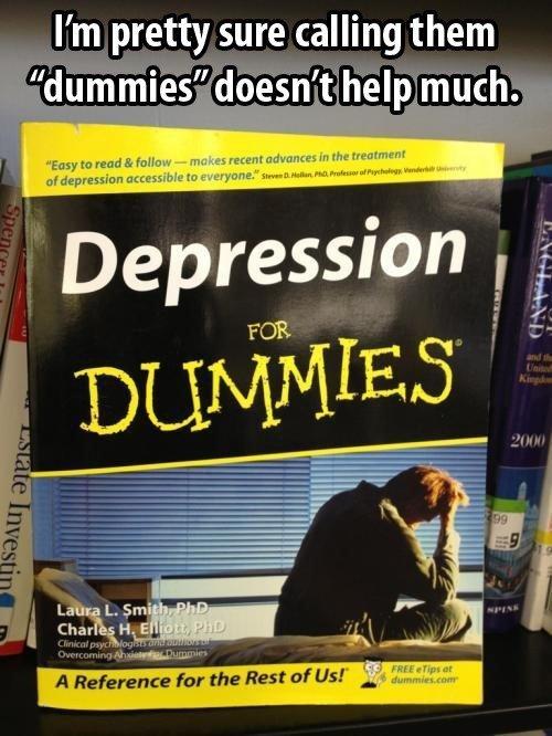 "Depression Sucks.. . I' m pretty sure calling them dummies."" do. esn' thehp.. muth. Depression Sucks I' m pretty sure calling them dummies "" do esn' thehp muth"