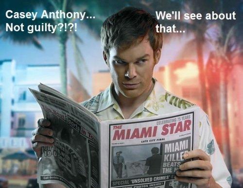 Dexter Morgan. . Casey Arnett: toy- We' ll gee about Not guilty??? dexter casey anthony
