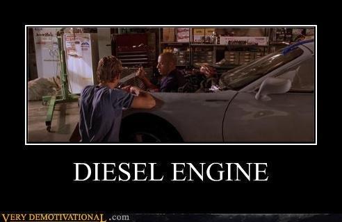 diesel. no explanation needed. DIESEL ENGINE diesel pun