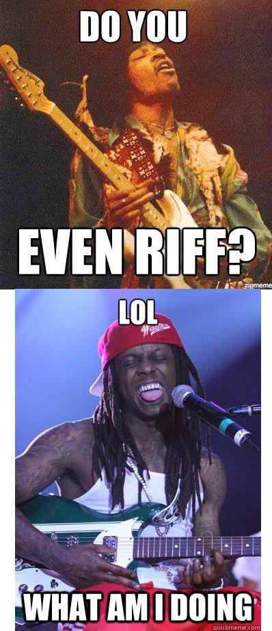 Do you even riff?. . lil wayne no tal