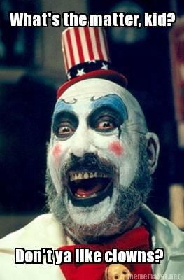 """Don't ya like clowns?. . win"""" mun I 9 an. he looks like the clown in el superbeasto clown captain spaulding horror ROB ZOMBIE"""
