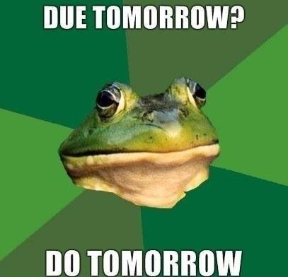 Due tomorrow?. yep, i do this too . DOE TOMORROW? BO TOMORROW. Unfortunately. do tomorrow