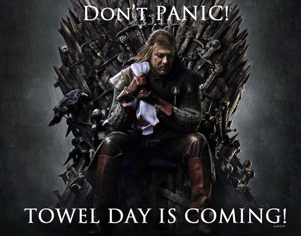 HAPPY TOWEL DAY. R.I.P Douglas Adams. TOWEL DAY IS ! towel day game of thrones