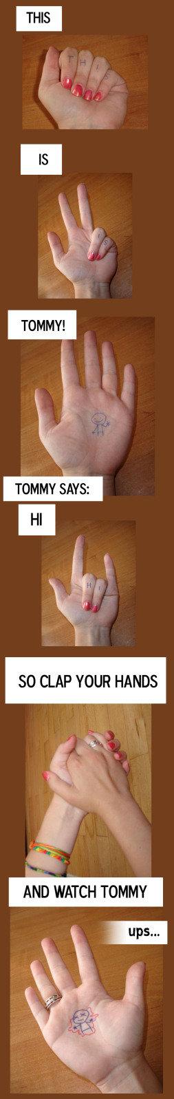 He says hi. say hi. THE TOMMY! He says hi