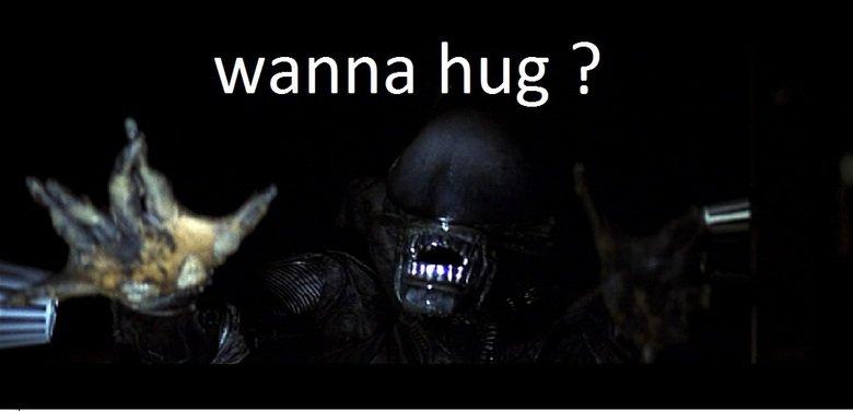 he's a lookin for some lovin. .. ill give you a hug. :( alien wanna hug Movie lol