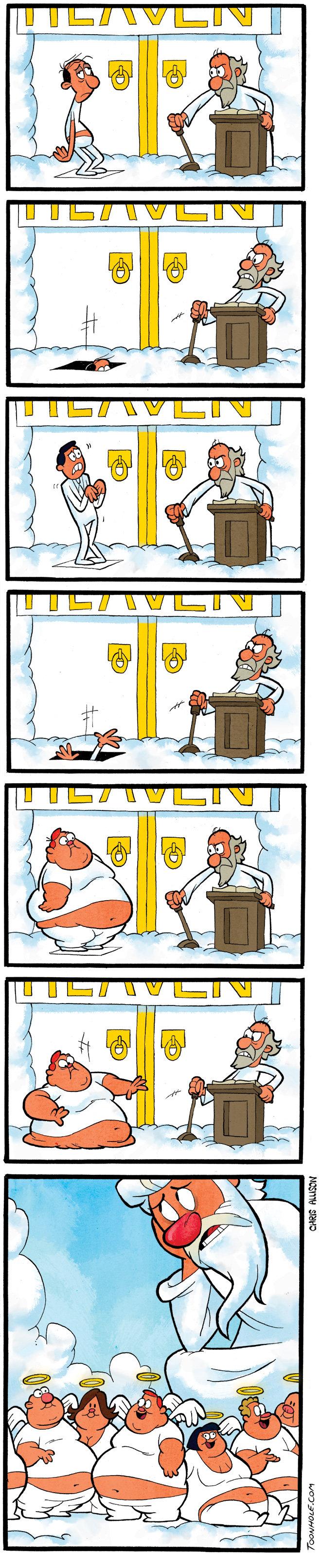 Heaven.. Hog Heaven. more comics mon-wed-fri at www.Toonhole.com.. I bet that really rustles gods jimmies since gluttony is a sin. toonhole toon cartoon comic webcomic gag heaven Fatty hog heaven getting into hea
