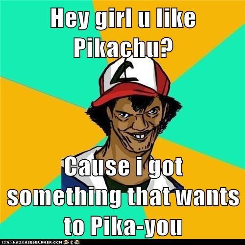 Hey girl u like Pikachu. . Ham] attila (fl [ pedo perv Ash Pokemon