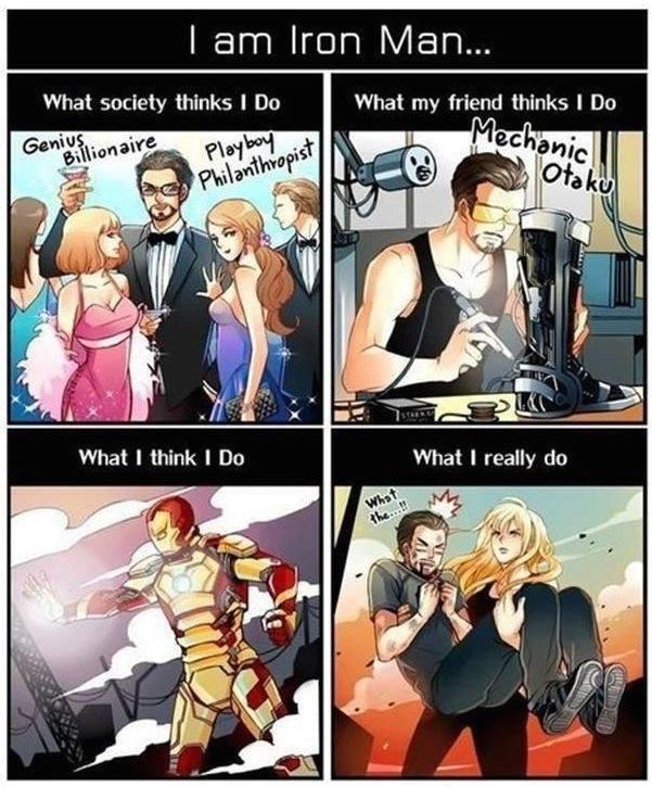 hfw iron man. . I am Iron Man... What society thinks I Do What my friend thinks I Do. Mechanic otaku hfw iron man I am Iron Man What society thinks Do my friend Mechanic otaku