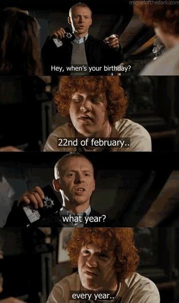 Hot fuzz. From the movie Hot Fuzz inb4 asseenontv.jpg. Hey, when' s your ? birthday funny h